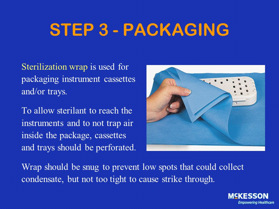 STEP 3 - PACKAGING Sterilization wrap is used for
