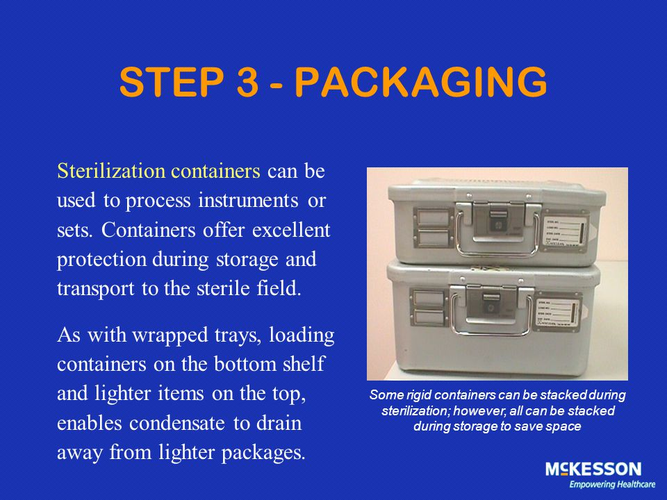 STEP 3 - PACKAGING Sterilization containers can be