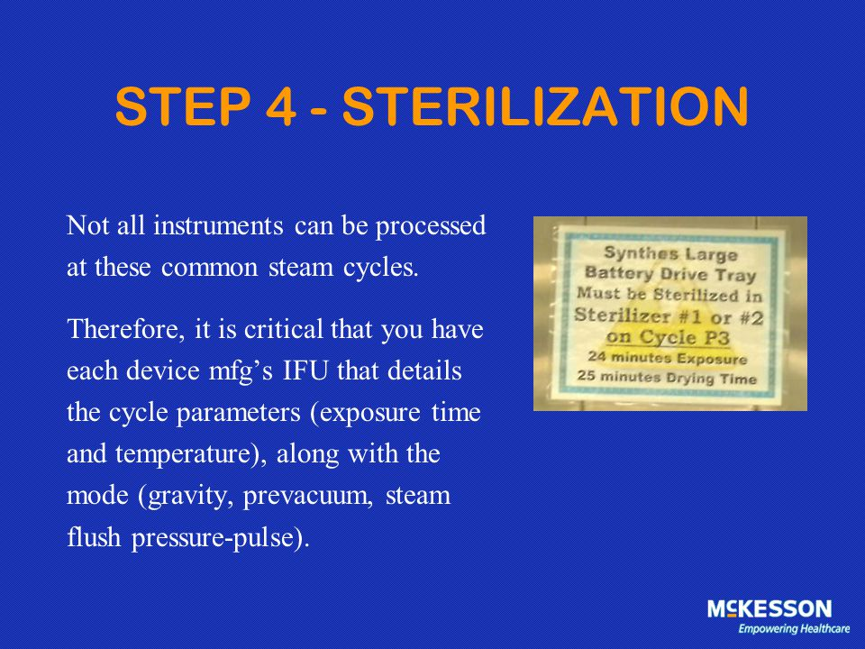 STEP 4 - STERILIZATION Not all instruments can be processed
