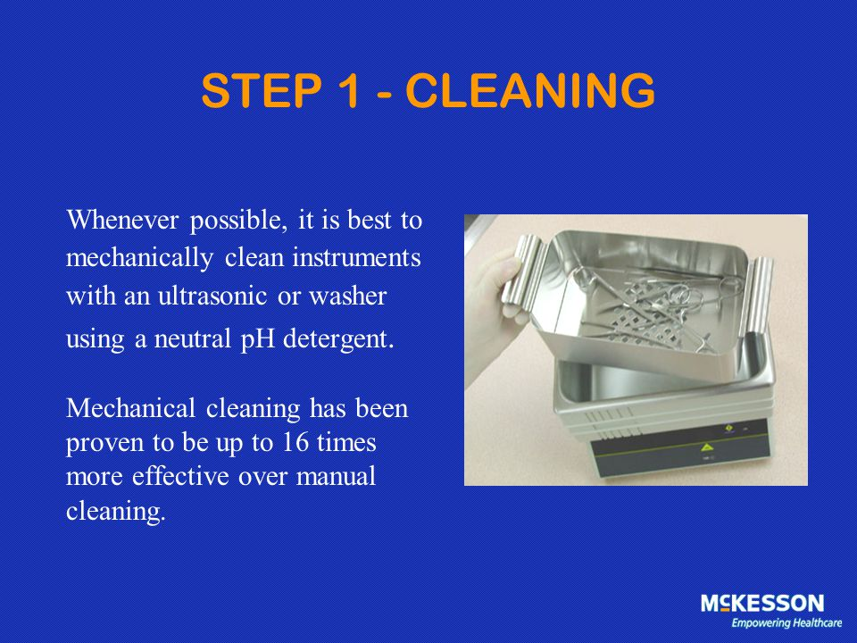 STEP 1 - CLEANING Whenever possible, it is best to