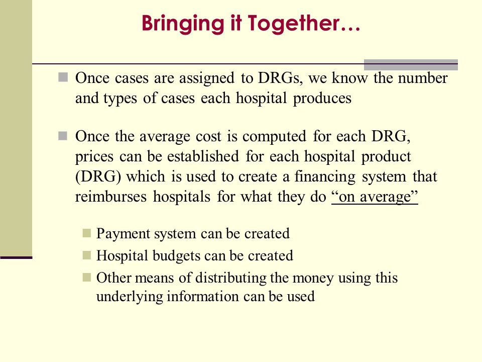 Bringing it Together… Once cases are assigned to DRGs, we know the number and types of cases each hospital produces.