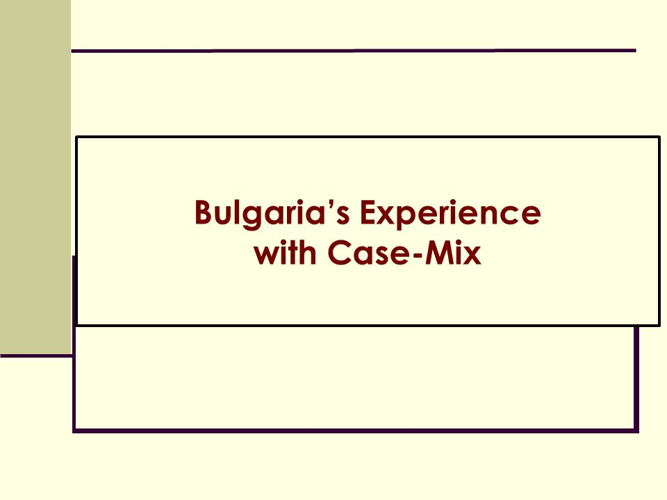 Bulgaria's Experience with Case-Mix