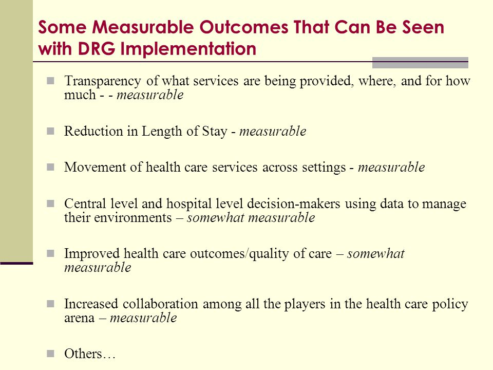 Some Measurable Outcomes That Can Be Seen with DRG Implementation