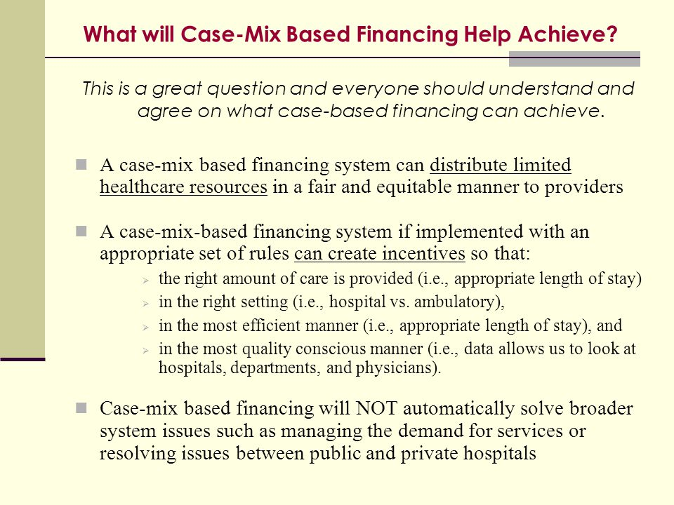 What will Case-Mix Based Financing Help Achieve