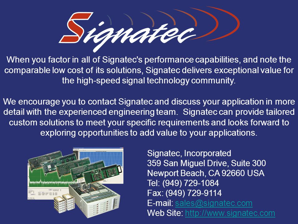 When you factor in all of Signatec s performance capabilities, and note the comparable low cost of its solutions, Signatec delivers exceptional value for the high-speed signal technology community.