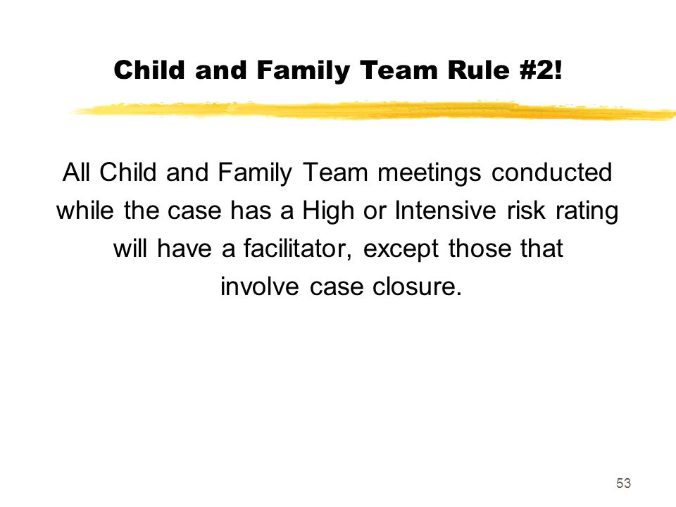 Child and Family Team Rule #2!