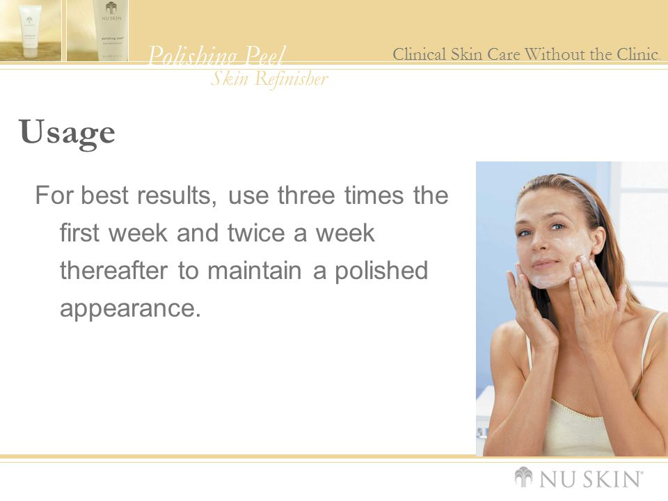 Usage For best results, use three times the first week and twice a week thereafter to maintain a polished appearance.