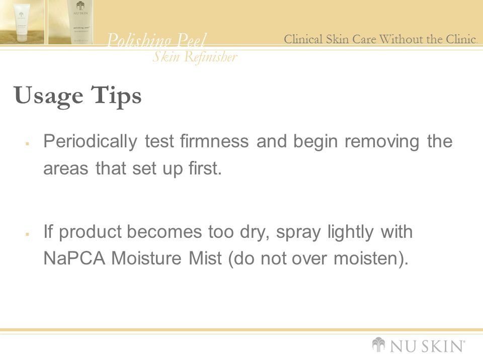Usage Tips Periodically test firmness and begin removing the areas that set up first.