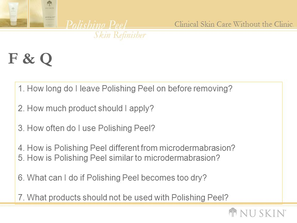 F & Q 1. How long do I leave Polishing Peel on before removing