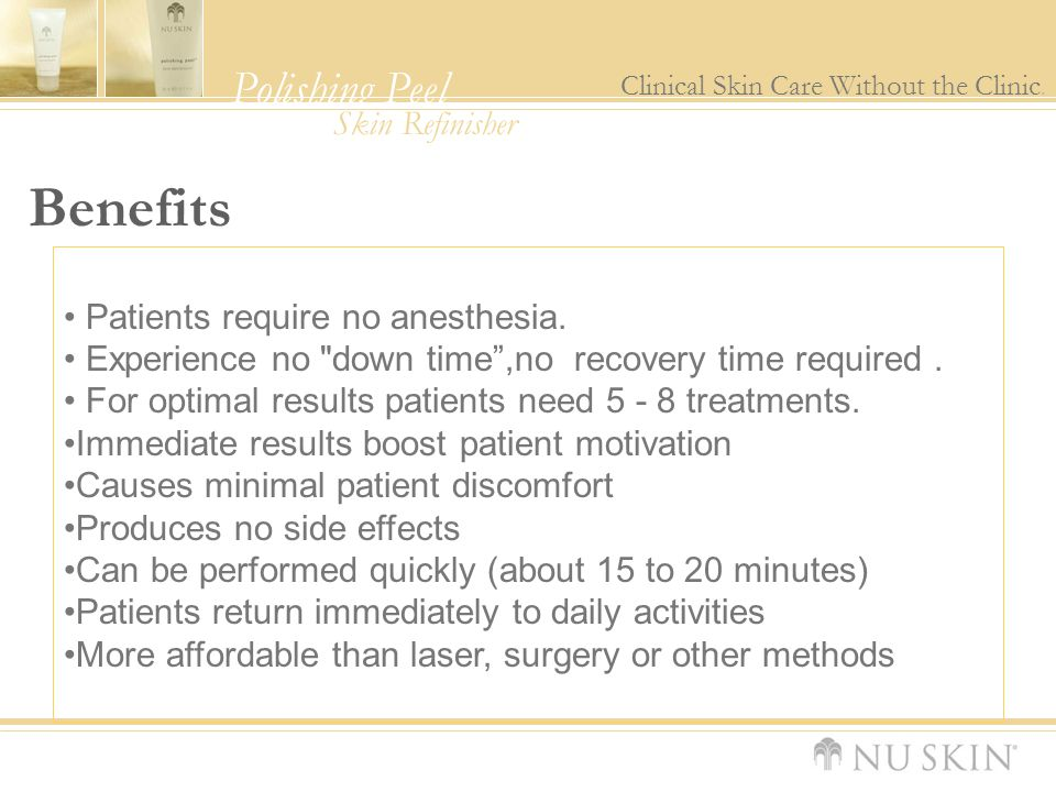 Benefits Patients require no anesthesia.