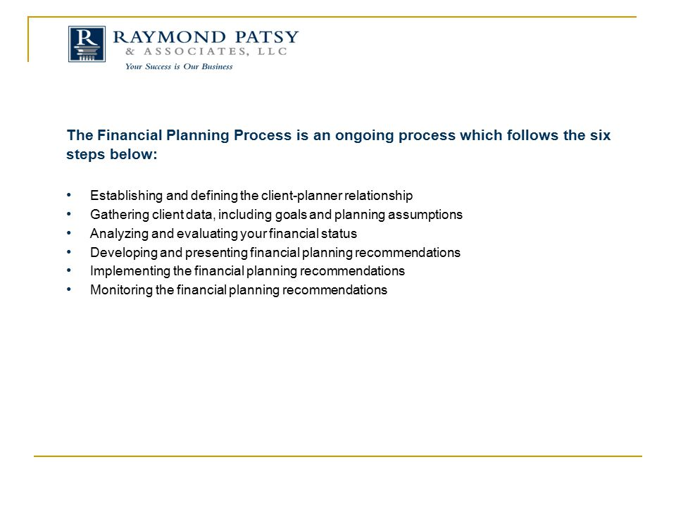 The Financial Planning Process is an ongoing process which follows the six steps below: