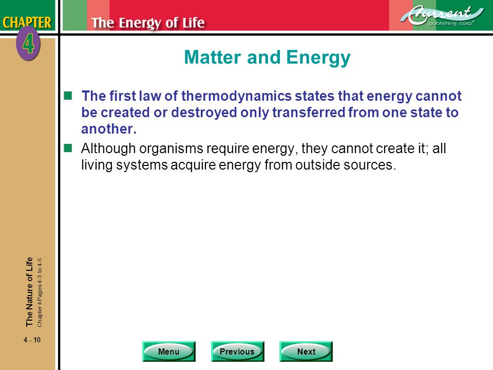 Matter and Energy The first law of thermodynamics states that energy cannot be created or destroyed only transferred from one state to another.