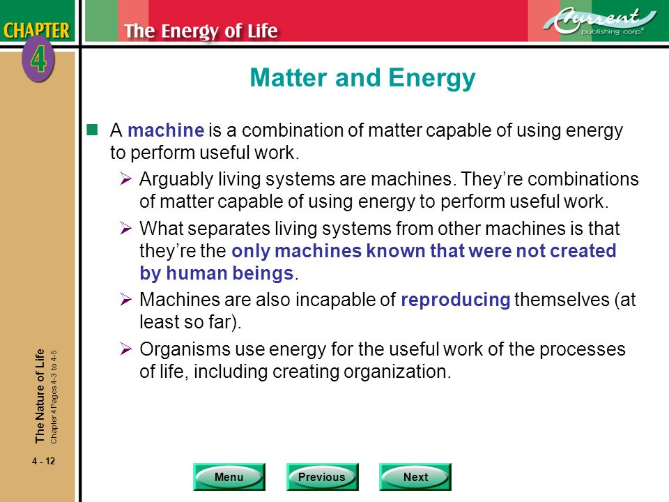 Matter and Energy A machine is a combination of matter capable of using energy to perform useful work.