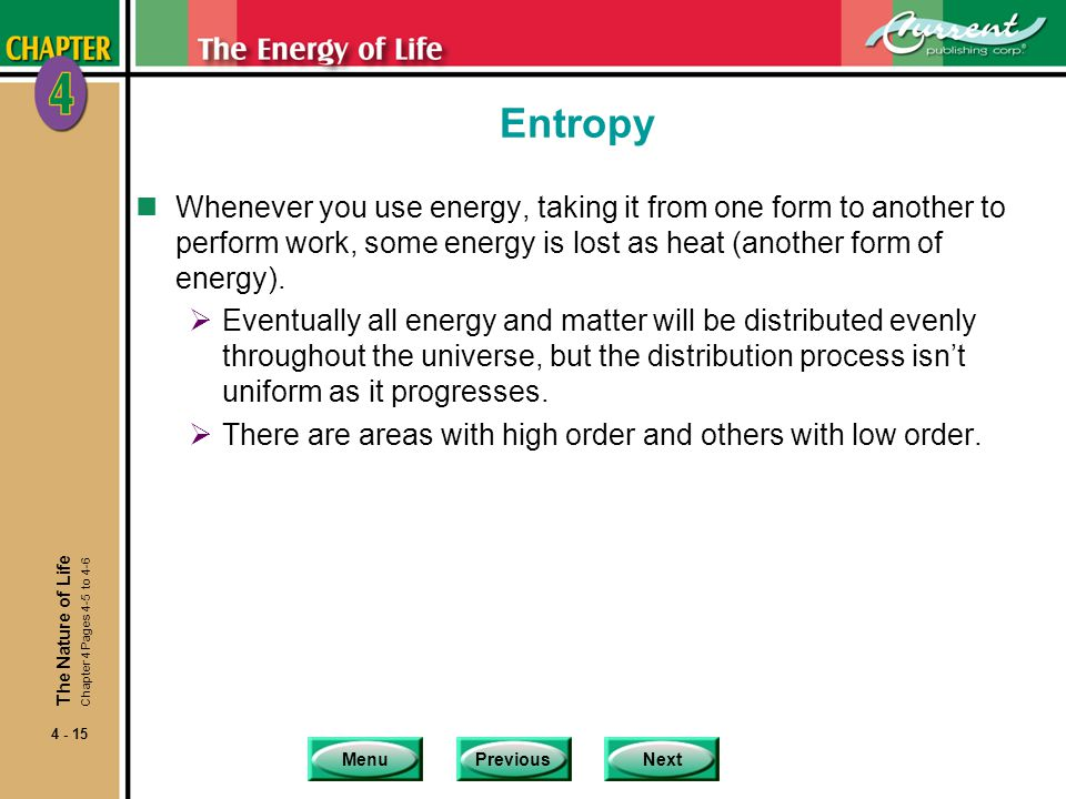 Entropy Whenever you use energy, taking it from one form to another to perform work, some energy is lost as heat (another form of energy).