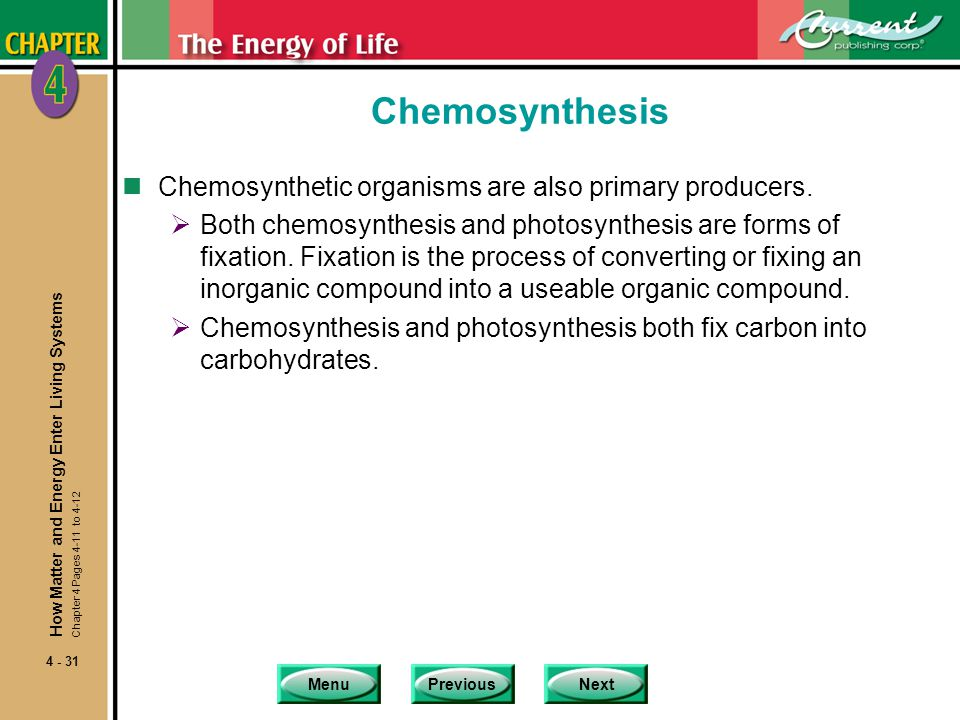 Chemosynthesis Chemosynthetic organisms are also primary producers.