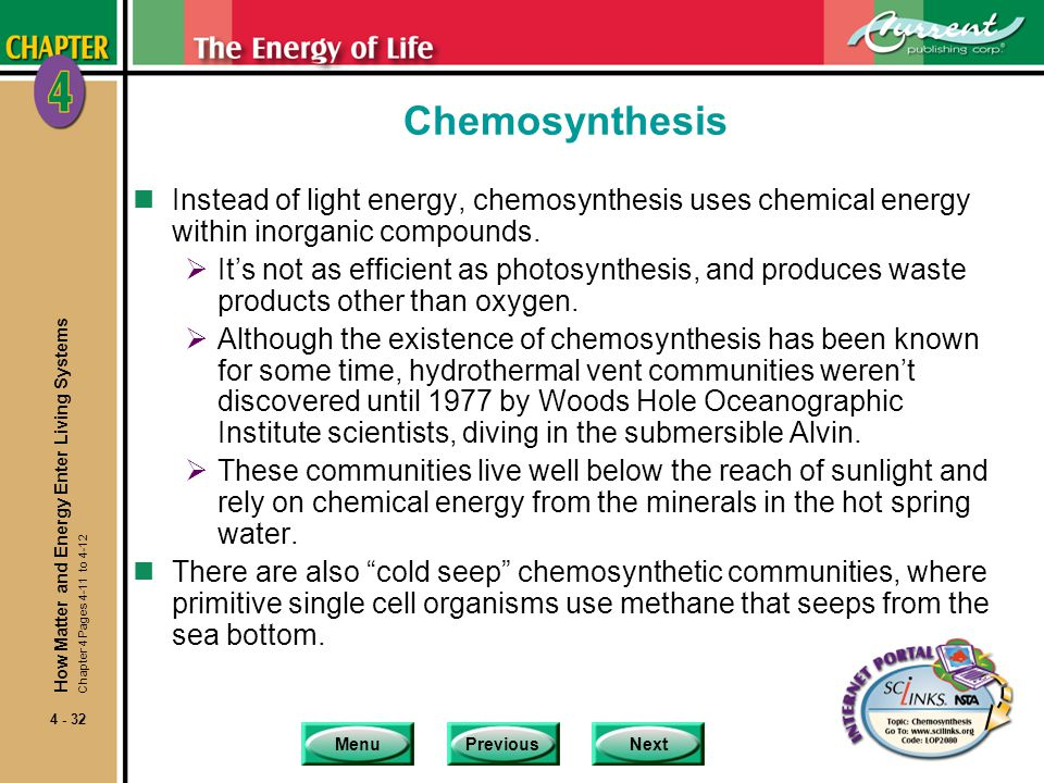 Chemosynthesis Instead of light energy, chemosynthesis uses chemical energy within inorganic compounds.