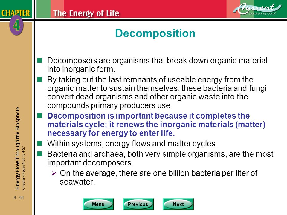 Decomposition Decomposers are organisms that break down organic material into inorganic form.