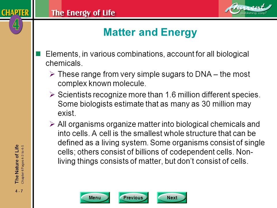 Matter and Energy Elements, in various combinations, account for all biological chemicals.