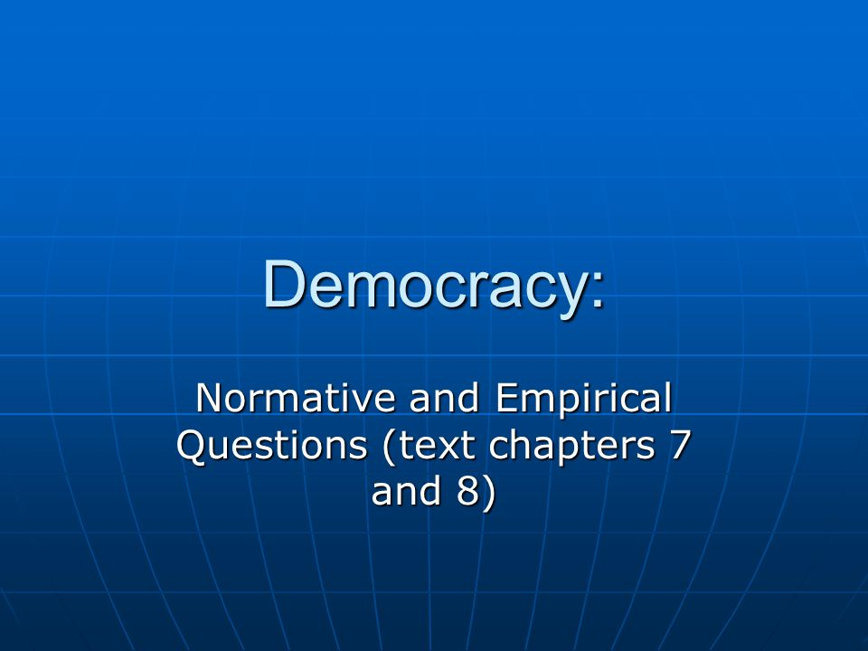 Normative and Empirical Questions (text chapters 7 and 8)