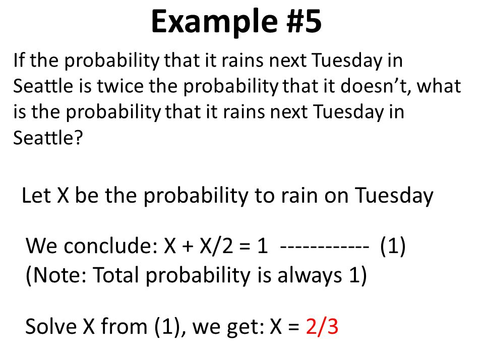 Example #5 Let X be the probability to rain on Tuesday