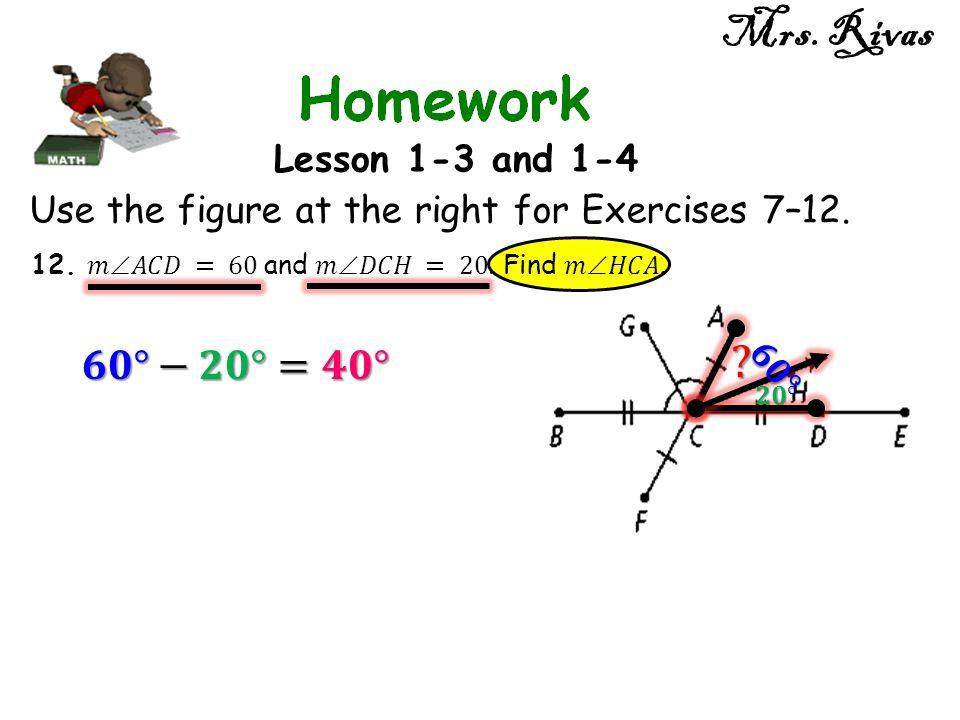 Mrs. Rivas 𝟔𝟎°−𝟐𝟎°=𝟒𝟎° Lesson 1-3 and 1-4