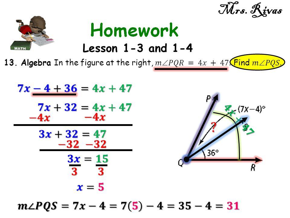 Mrs. Rivas Lesson 1-3 and 1-4 𝟕𝒙−𝟒+𝟑𝟔=𝟒𝒙+𝟒𝟕 𝟕𝒙+𝟑𝟐=𝟒𝒙+𝟒𝟕 −𝟒𝒙 −𝟒𝒙