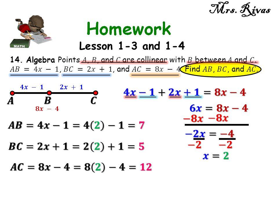 Mrs. Rivas Lesson 1-3 and 1-4 𝟒𝒙−𝟏+𝟐𝒙+𝟏=𝟖𝒙−𝟒 𝑨 𝑩 𝑪 𝟔𝒙=𝟖𝒙−𝟒 −𝟖𝒙 −𝟖𝒙