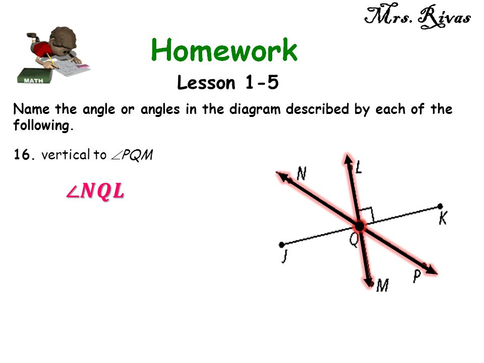 Mrs. Rivas Lesson 1-5. Name the angle or angles in the diagram described by each of the following.