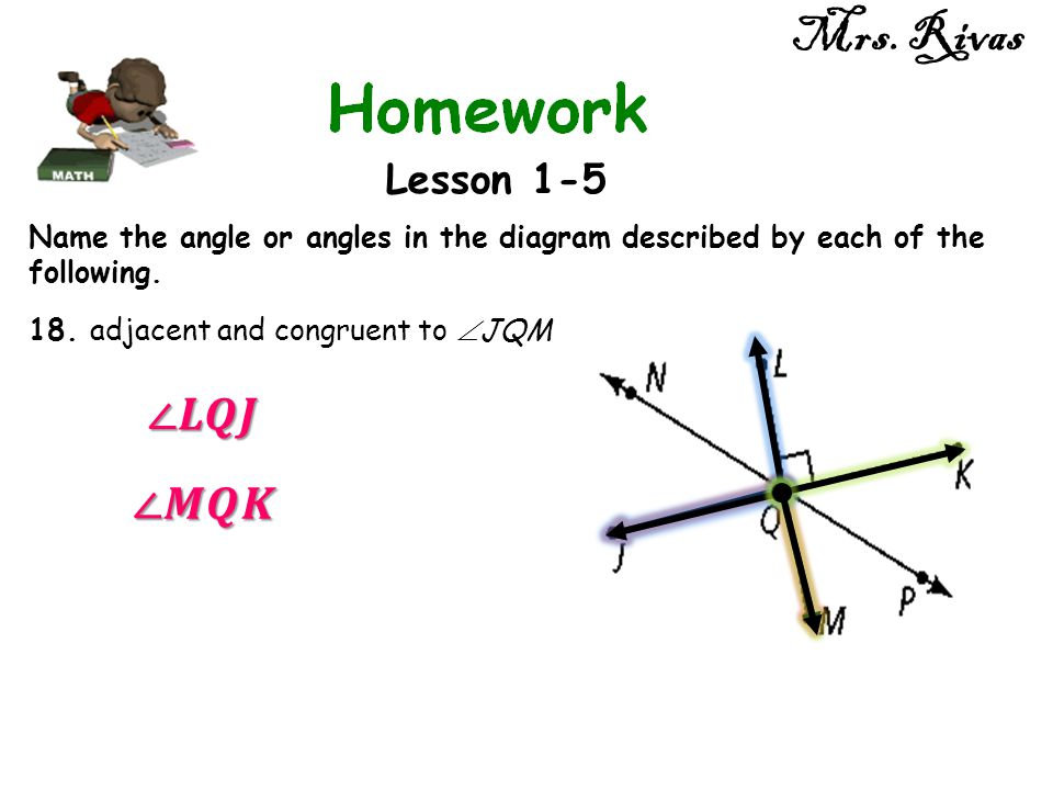 Mrs. Rivas ∠𝑳𝑸𝑱 ∠𝑴𝑸𝑲 Lesson 1-5
