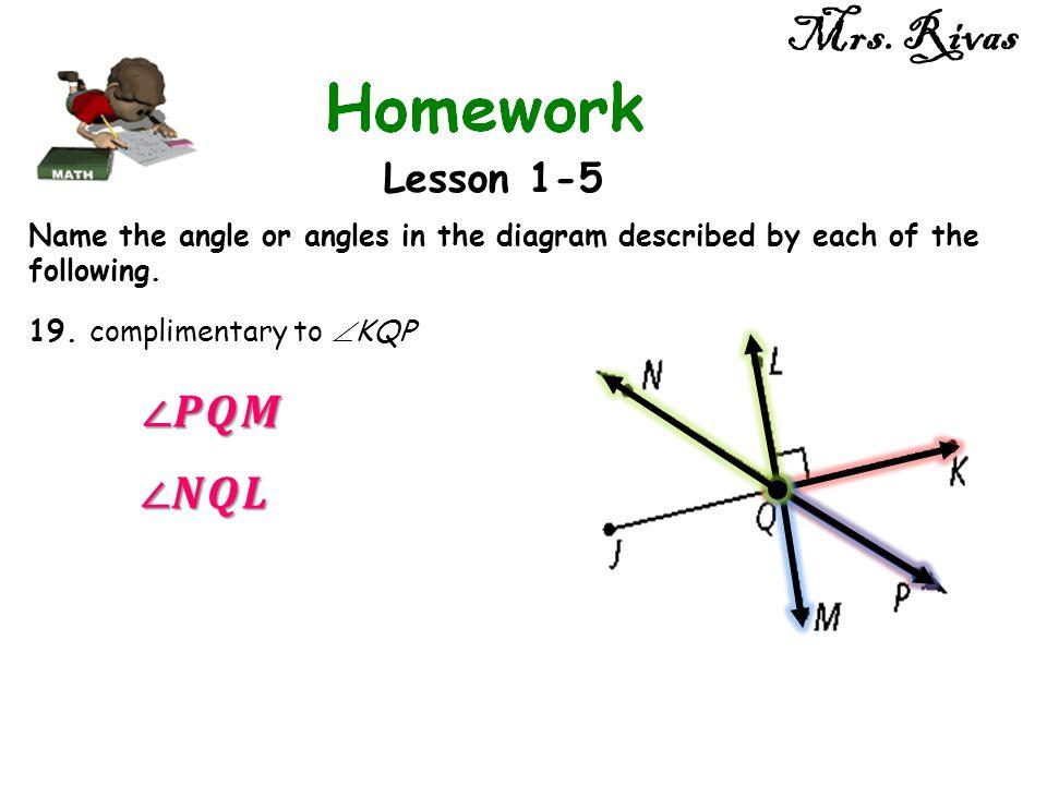 Mrs. Rivas ∠𝑷𝑸𝑴 ∠𝑵𝑸𝑳 Lesson 1-5