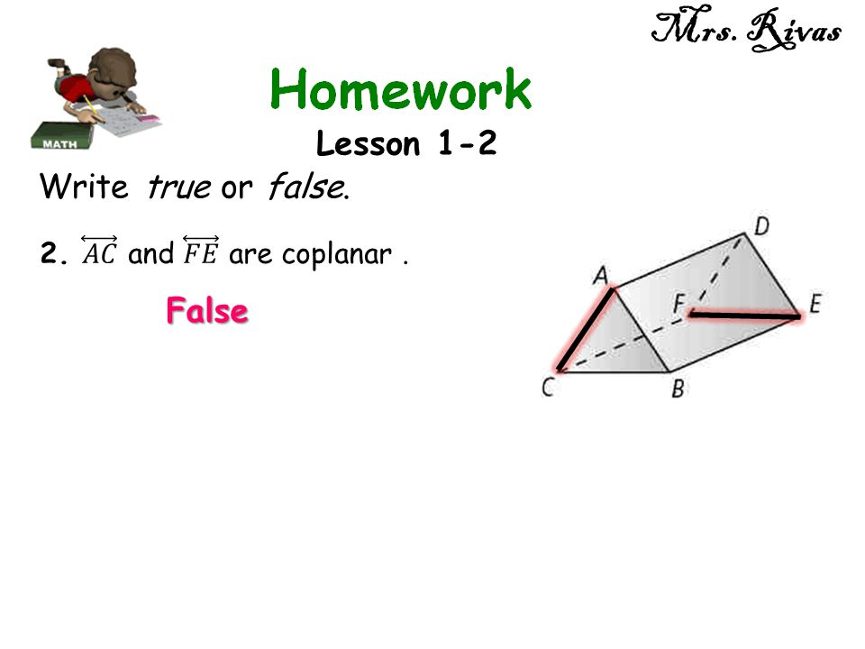 Mrs. Rivas Lesson 1-2 Write true or false. False