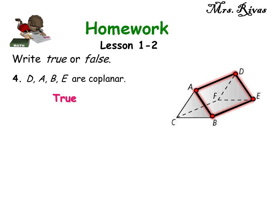 Mrs. Rivas Lesson 1-2 Write true or false. True