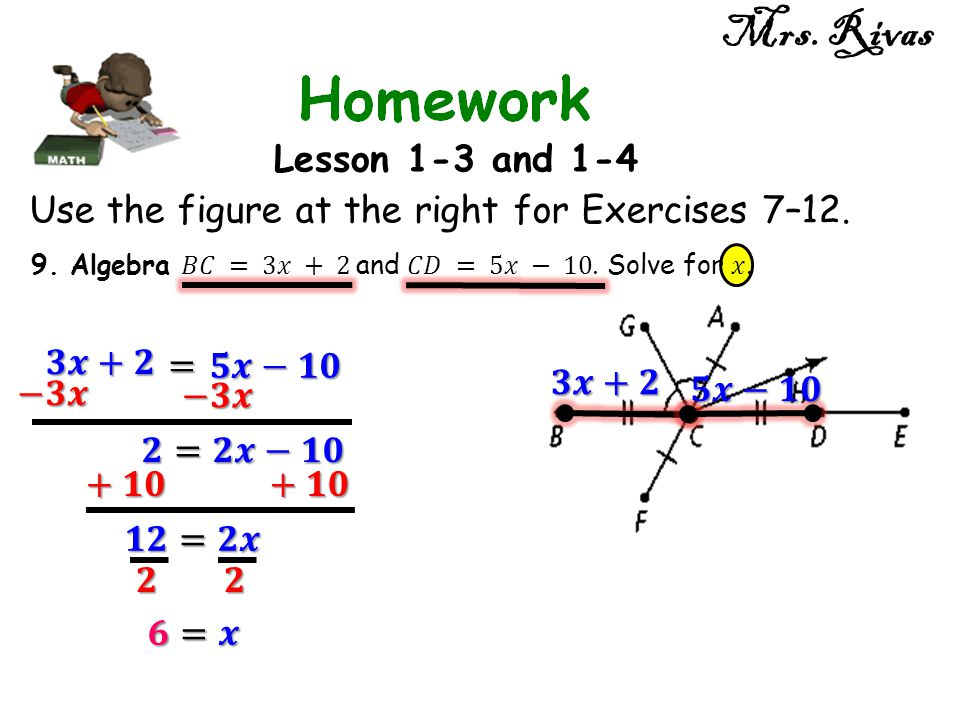 Mrs. Rivas Lesson 1-3 and 1-4. Use the figure at the right for Exercises 7–12. 9. Algebra 𝐵𝐶 = 3𝑥 + 2 and 𝐶𝐷 = 5𝑥 − 10. Solve for 𝑥.
