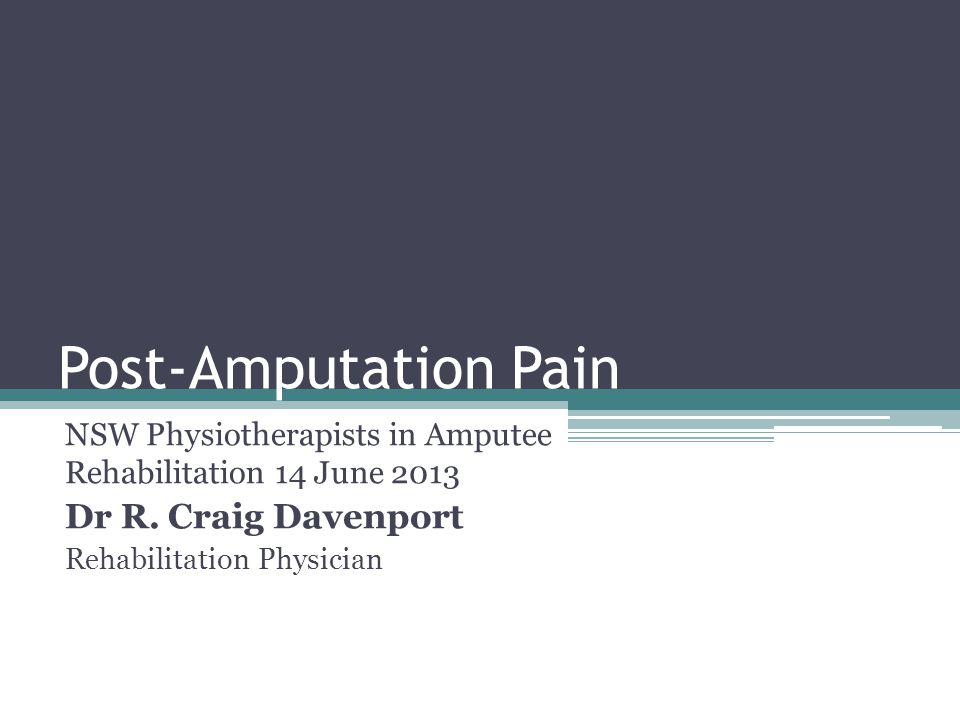 Post-Amputation Pain Dr R. Craig Davenport
