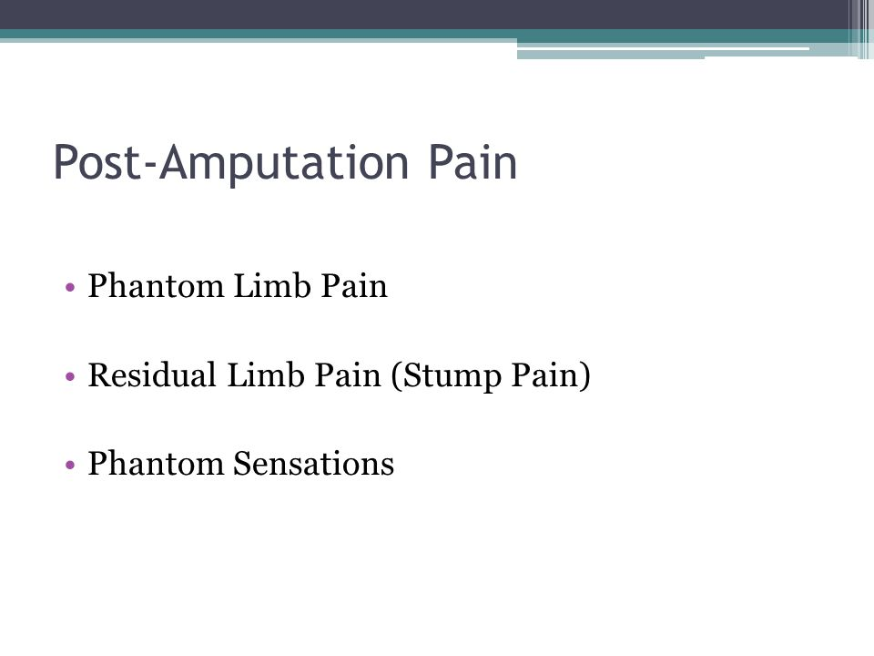 Post-Amputation Pain Phantom Limb Pain Residual Limb Pain (Stump Pain)
