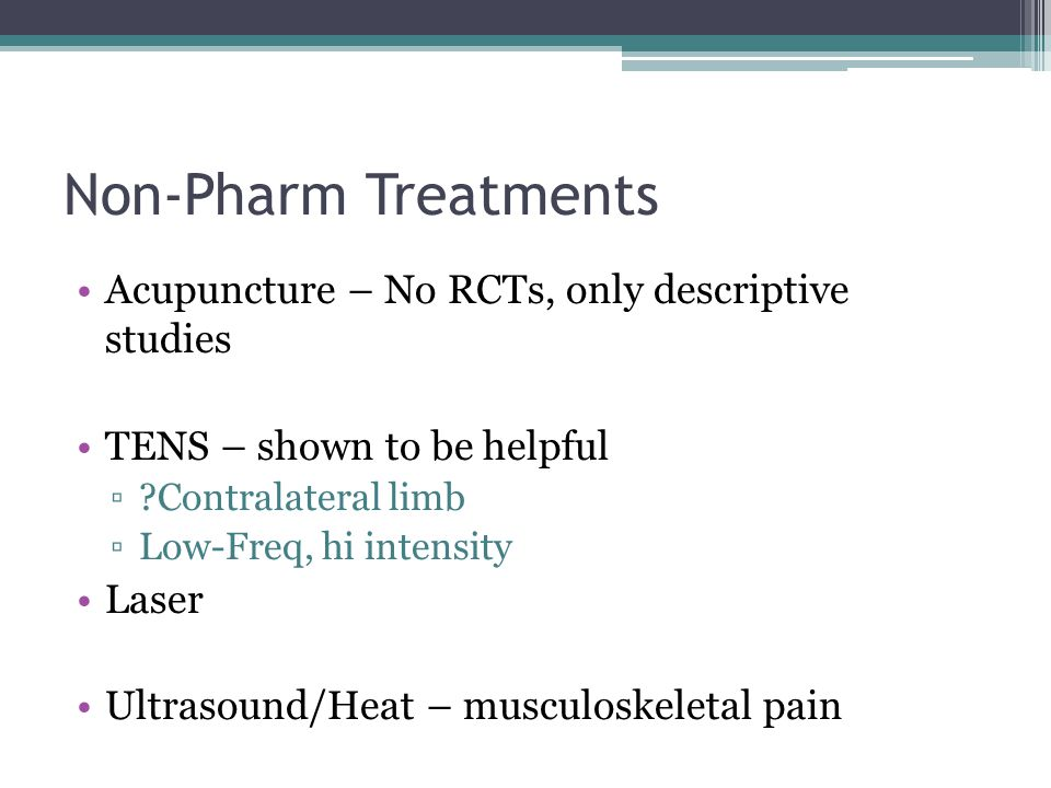 Non-Pharm Treatments Acupuncture – No RCTs, only descriptive studies