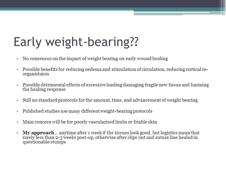 Early weight-bearing No consensus on the impact of weight bearing on early wound healing.