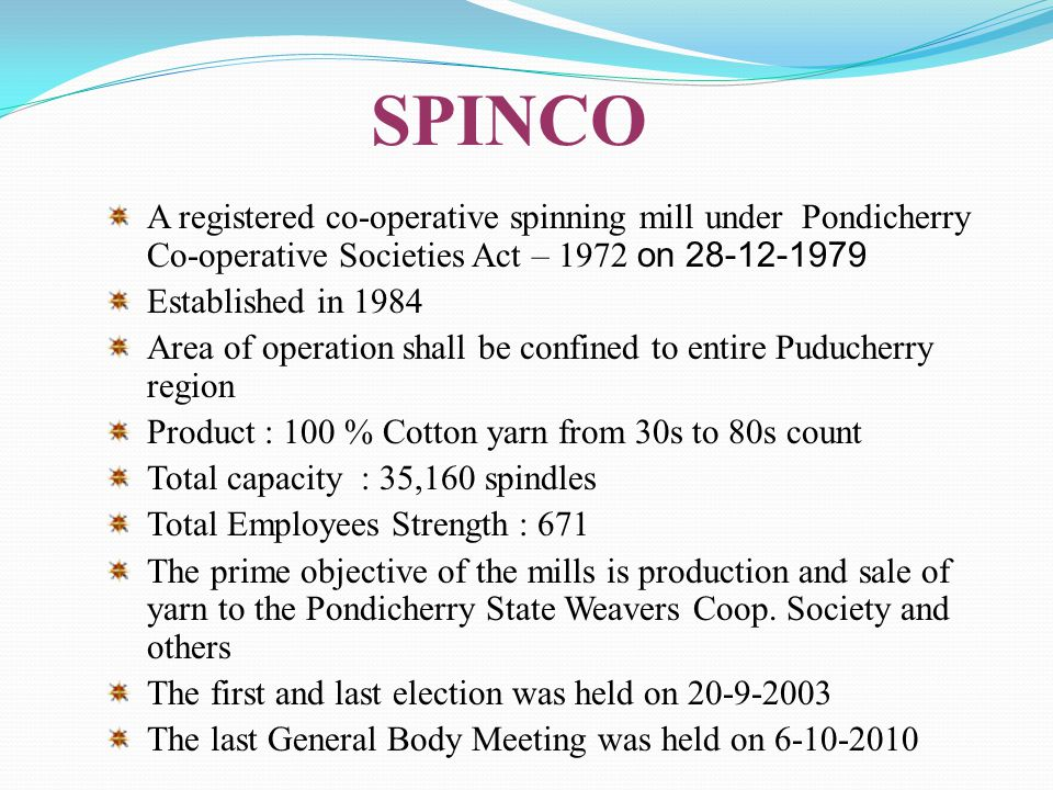 SPINCO A registered co-operative spinning mill under Pondicherry Co-operative Societies Act – 1972 on 28-12-1979.