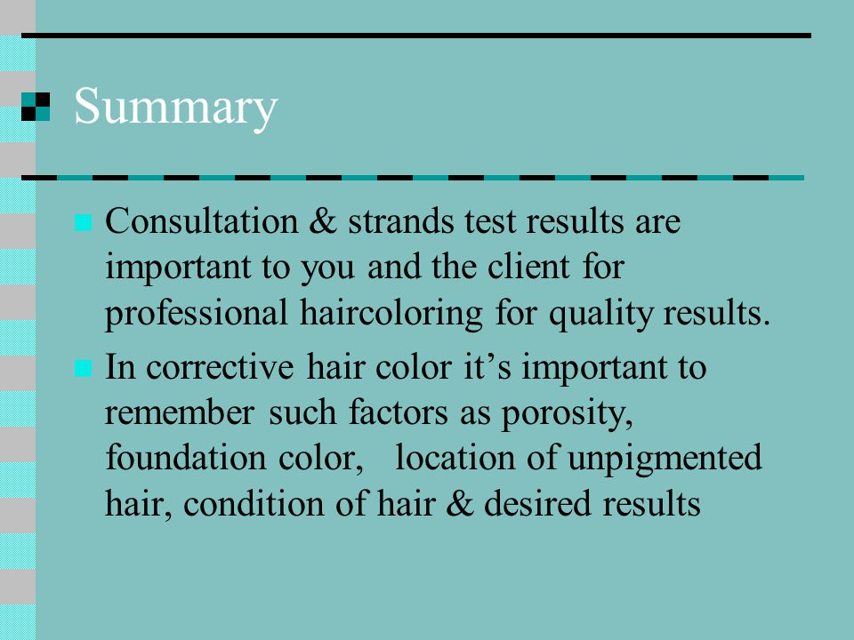 Summary Consultation & strands test results are important to you and the client for professional haircoloring for quality results.
