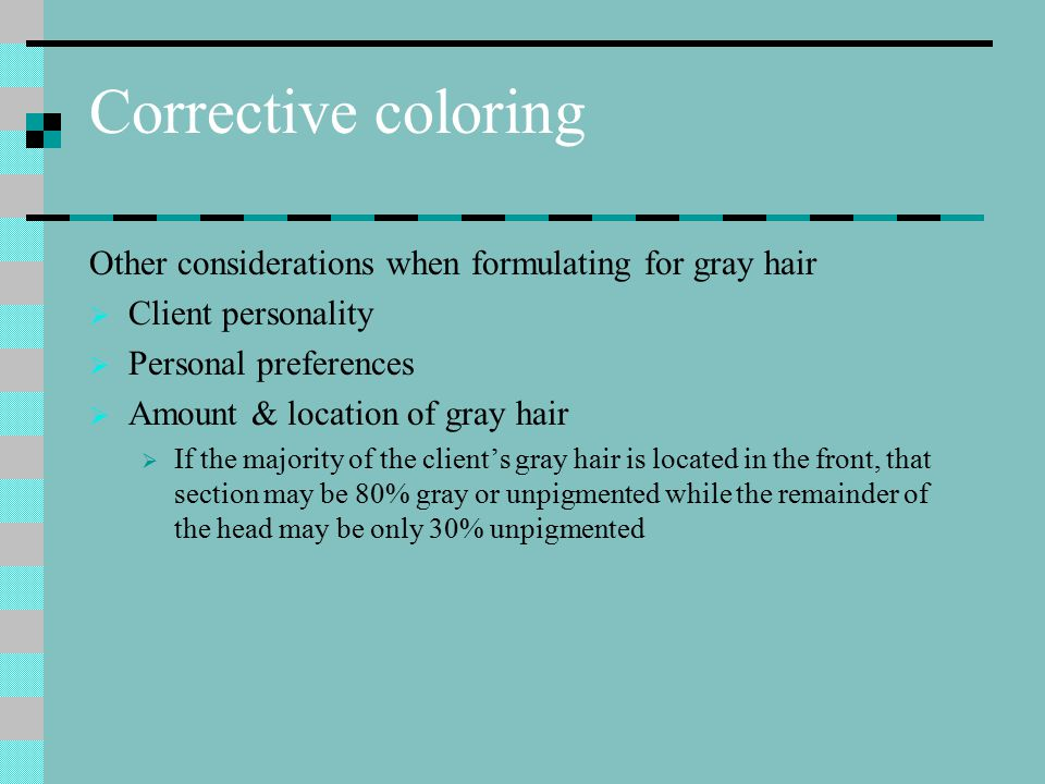 Corrective coloring Other considerations when formulating for gray hair. Client personality. Personal preferences.
