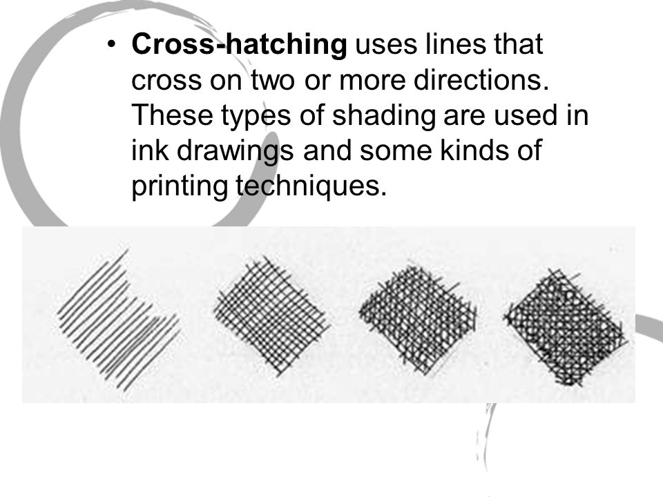 Cross-hatching uses lines that cross on two or more directions