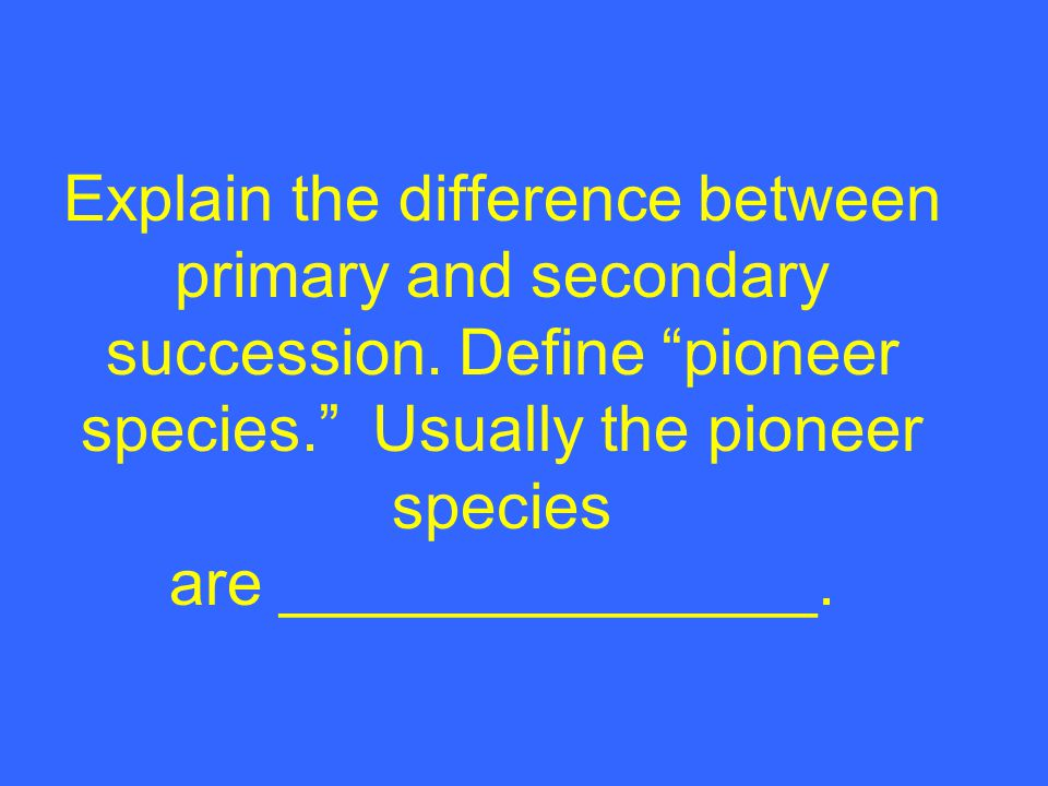 Explain the difference between primary and secondary succession
