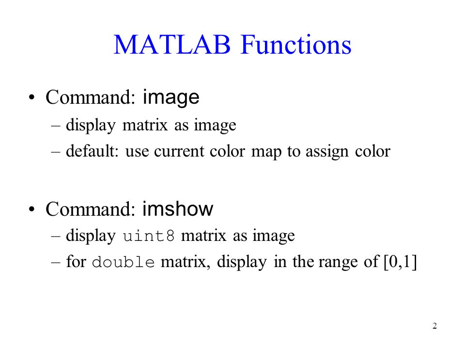 MATLAB Functions Command: image Command: imshow