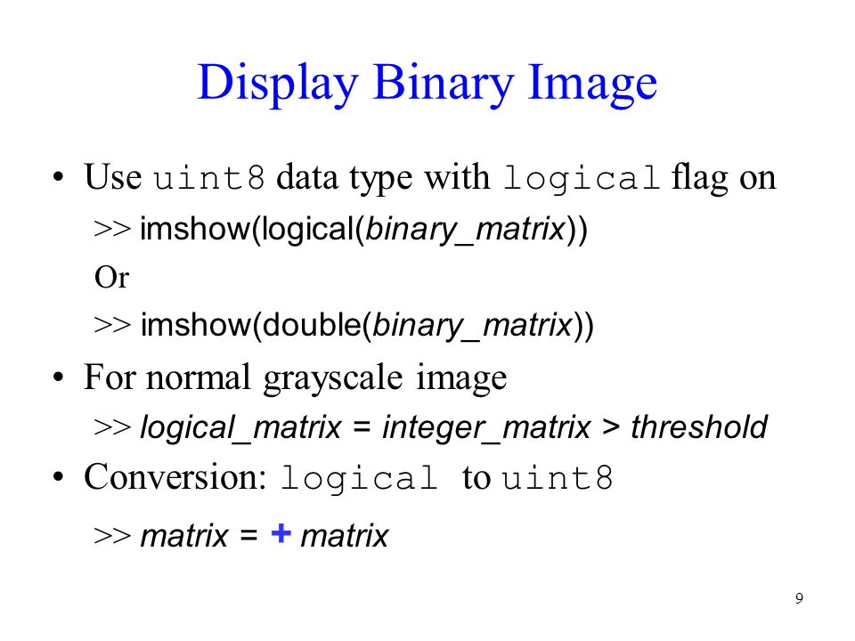Display Binary Image Use uint8 data type with logical flag on
