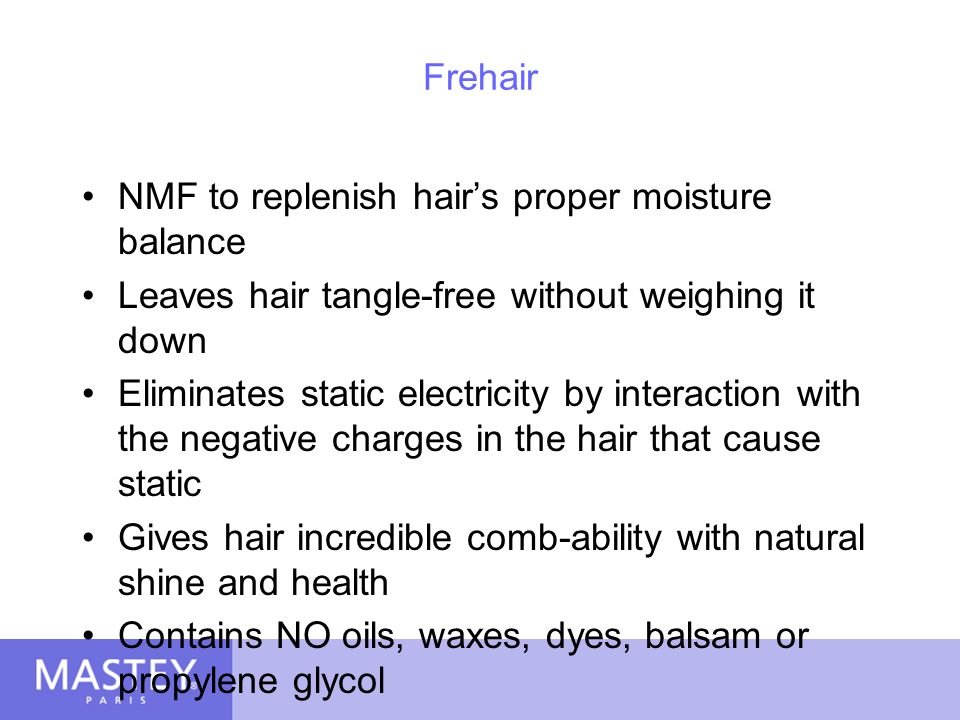 Frehair NMF to replenish hair's proper moisture balance. Leaves hair tangle-free without weighing it down.