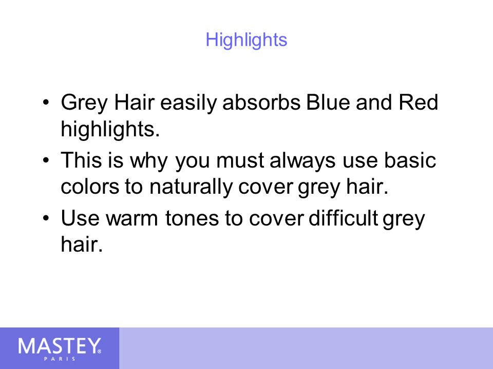Grey Hair easily absorbs Blue and Red highlights.
