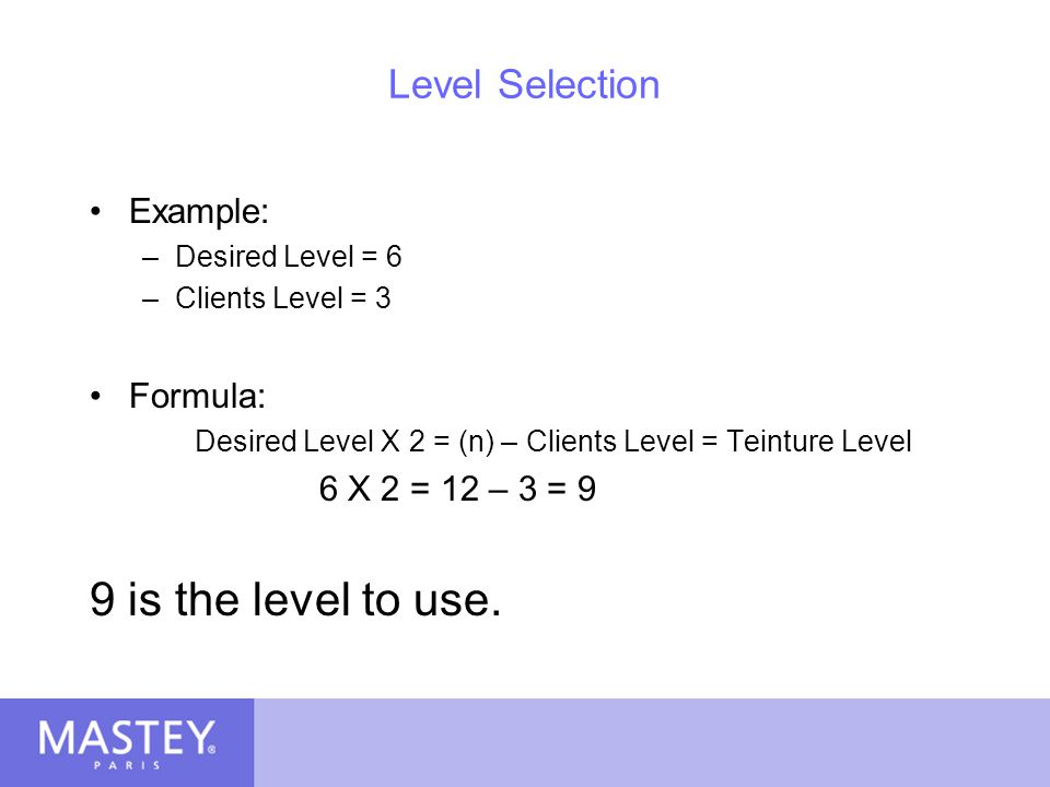 9 is the level to use. Level Selection Example: Formula: