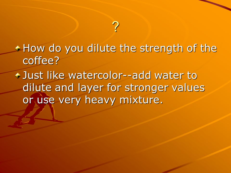 How do you dilute the strength of the coffee