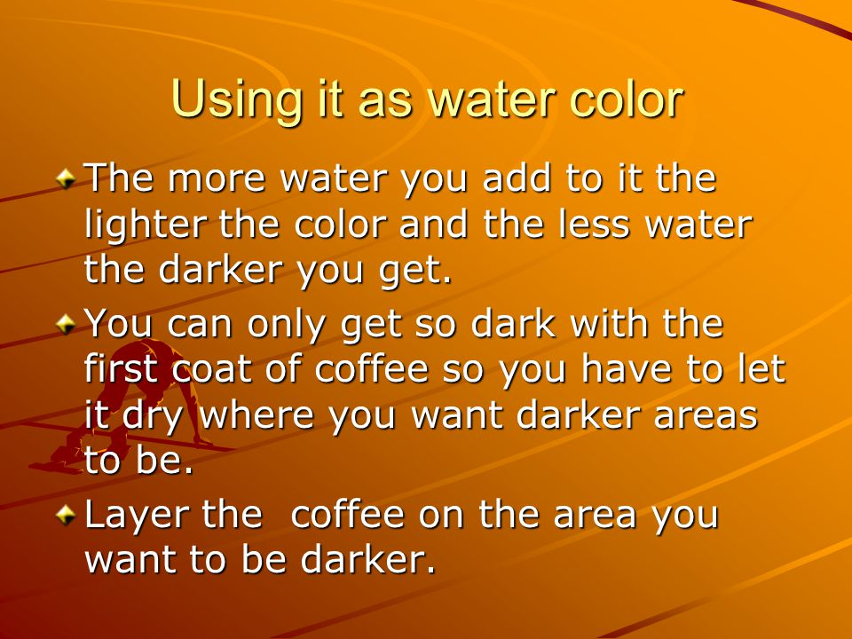 Using it as water color The more water you add to it the lighter the color and the less water the darker you get.