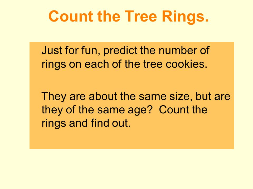 Count the Tree Rings. Just for fun, predict the number of rings on each of the tree cookies.